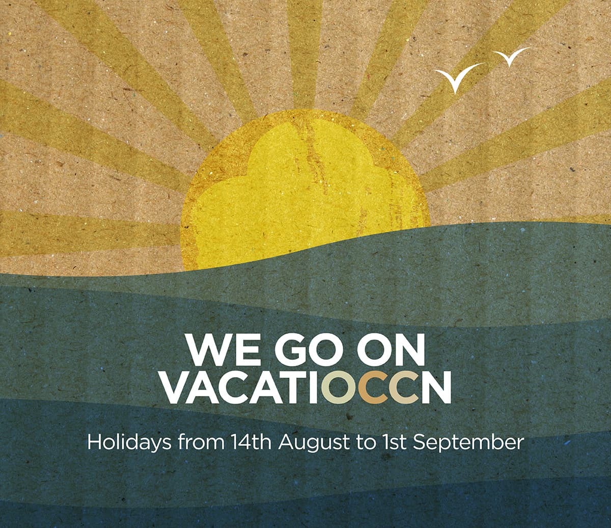 WE GO ON VACATIOCCN – Holidays from 14th August to 1st September.